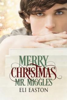 Merry Christmas, Mr. Miggles - Eli Easton