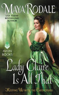 Lady Claire Is All That: Keeping Up with the Cavendishes - Maya Rodale