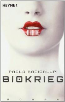Biokrieg - Paolo Bacigalupi,Hannes Riffel