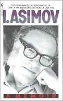 I, Asimov: A Memoir - Isaac Asimov