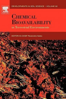 Chemical Bioavailability in Terrestrial Environments. Developments in Soil Science, Volume 32. - Ravendra Naidu