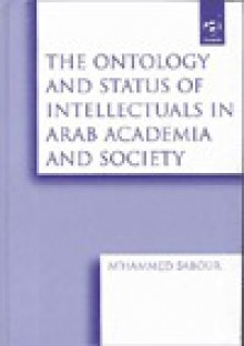 The Ontology and Status of Intellectuals in Arab Academia and Society - M'hammed Sabour