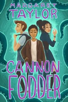 Cannon Fodder - Margaret R Taylor, Kelsey King