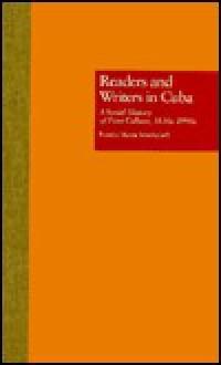 Readers and Writers in Cuba: A Social History of Print Culture, L830s-L990s - Pamela Maria Smorkaloff, David W. Foster