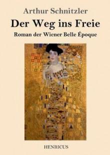 Der Weg ins Freie - Arthur Schnitzler