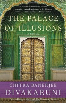 The Palace of Illusions: A Novel - Chitra Banerjee Divakaruni