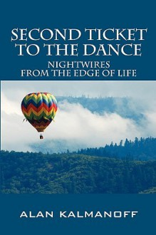 Second Ticket to the Dance: Nightwires from the Edge of Life - Alan Kalmanoff