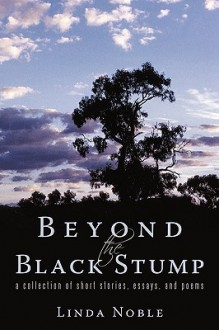 Beyond the Black Stump: A Collection of Short, Fictional Stories - And Two Poems - Noble Linda Noble, Noble Linda Noble