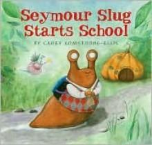 Seymour Slug Starts School - Carey Armstrong-Ellis