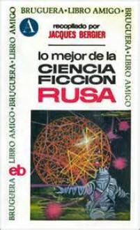 Lo mejor de la Ciencia Ficcion Rusa - Jacques Bergier