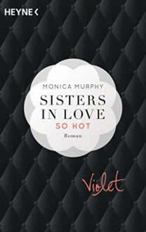 Violet - So hot: Sisters in Love - Roman (Fowler Sisters, Band 1) - Lucia Sommer, Monica Murphy