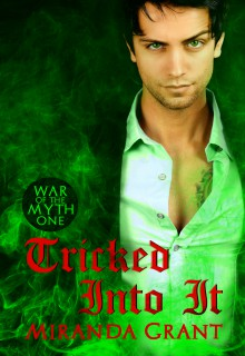 Tricked Into It (War Of The Myth #3) - Miranda Grant