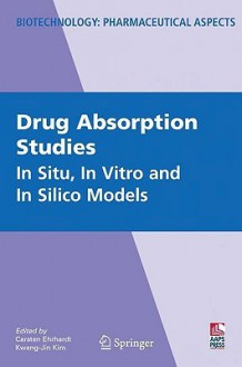 Drug Absorption Studies: In Situ, In Vitro and In Silico Models (Biotechnology: Pharmaceutical Aspects) - Carsten Ehrhardt