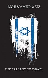 The Fallacy of Israel - M. Aziz