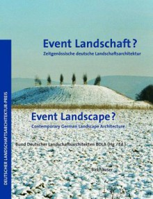 Event Landschaft? / Event Landscape?: Zeitgenossische Deutsche Landschaftsarchitektur / Contemporary German Landscape Architecture - Princeton Architectural Press, Bund Deutscher Landschaftsarchitekten, Federation of German Landscape Architect, Bund Deutscher Landschaftsarchitekten Bd