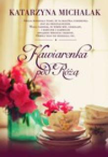 Kawiarenka pod różą - Katarzyna Michalak