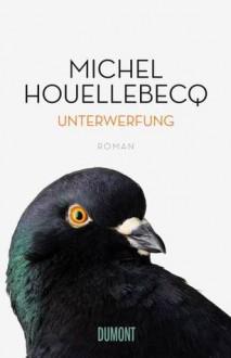 Unterwerfung - Michel Houellebecq