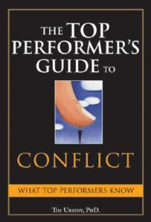 The Top Performer's Guide to Conflict: Essential Skills That Put You on Top - Tim Ursiny