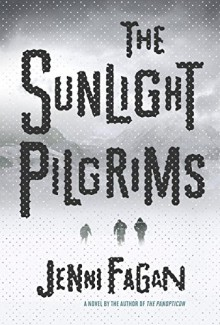 The Sunlight Pilgrims: A Novel - Jenni Fagan
