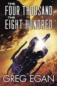 The Four Thousand, the Eight Hundred - Greg Egan
