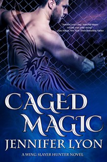 Caged Magic (Wing Slayer Hunter Book 5) - Jennifer Lyon