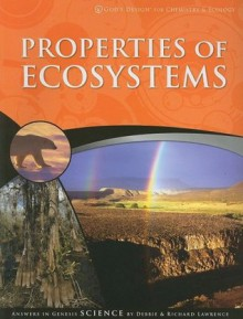 Properties of Ecosystems (God's Design for Chemistry & Ecology) - Debbie Lawrence, Richard Lawrence