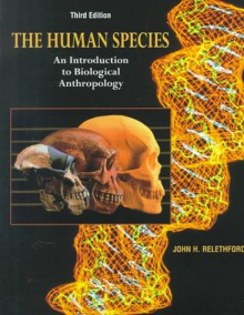 The Human Species: An Introduction To Biological Anthropology - John H. Relethford