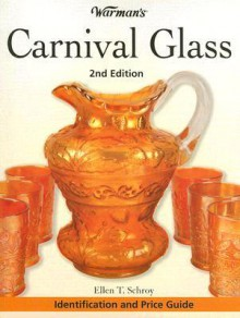 Warman's Carnival Glass: Identification and Price Guide - Ellen T. Schroy