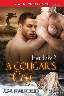 A Cougar's Cry [Itayu Lake 2] (Siren Publishing Classic ManLove) - A.M. Halford
