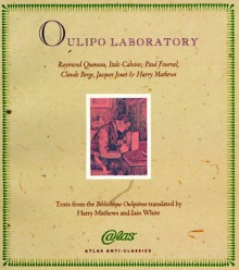 Oulipo Laboratory - Italo Calvino, Raymond Queneau, Harry Mathews, Alastair Brotchie, Paul Fournel, Claude Berge, Jacques Jouet, François Le Lionnais, Warren Motte Jr., Iain White