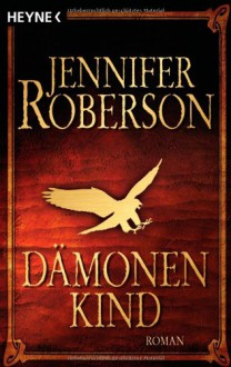 Cheysuli Zyklus 1: Dämonenkind - Jennifer Roberson