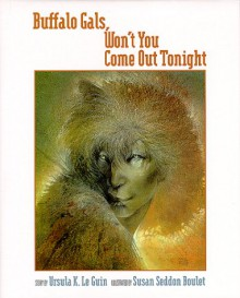 Buffalo Gals, Won't You Come Out Tonight - Ursula K. Le Guin, Susan Seddon Boulet