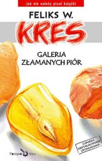 Galeria złamanych piór - Feliks W. Kres