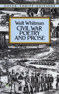 Civil War Poetry and Prose (Dover Thrift Editions) - Walt Whitman, Candace Ward