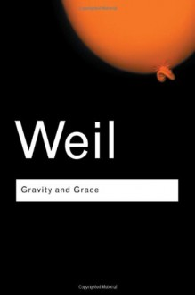 Gravity and Grace - Simone Weil, Weil Simone, Emma Crawford