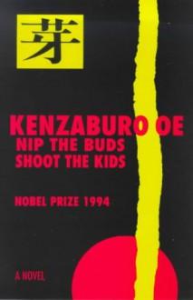 Nip The Buds, Shoot The Kids - Kenzaburō Ōe