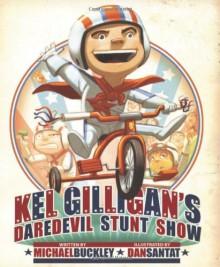 Kel Gilligan's Daredevil Stunt Show - Michael Buckley, Dan Santat