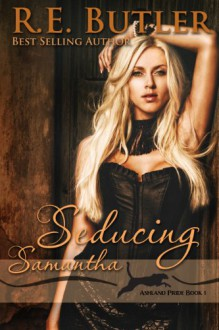 Seducing Samantha - R.E. Butler