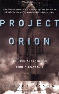 Project Orion: The True Story of the Atomic Spaceship - George B. Dyson