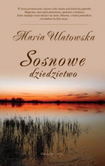 Sosnowe dziedzictwo - Ulatowska Maria