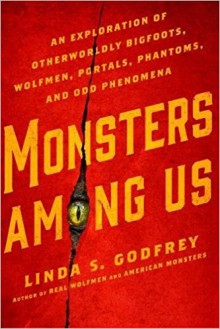 Monsters Among Us: An Exploration of Otherworldly Bigfoots, Wolfmen, Portals, Phantoms, and Odd Phenomena - Linda S. Godfrey
