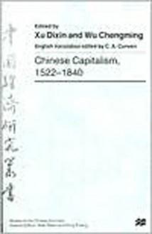 Chinese Capitalism, 1522-1840 - Wu Chengming, Xu Dixin, Cheng-Ming Wu