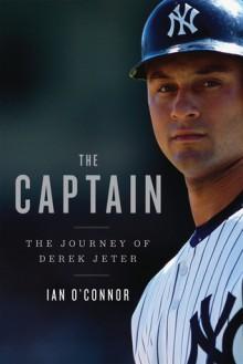 The Captain: The Journey of Derek Jeter - Ian O'Connor