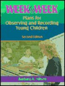 Week by Week: Plans for Observing and Recording Young Children - Barbara A. Nilsen