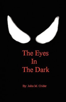 The Eyes in the Dark - John Marcus Crider