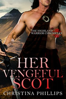 Her Vengeful Scot (The Highland Warrior Chronicles Book 2) - Christina Phillips