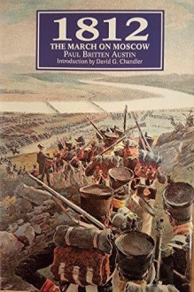 1812: The March on Moscow - Paul Britten Austin