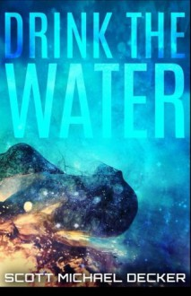 Drink The Water - Scott Michael Decker