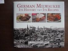 German Milwaukee: It's History- It's Recipes - Trudy Knauss Paradis
