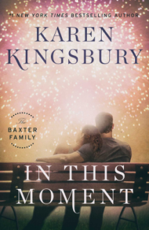 In This Moment: A Novel (The Baxter Family) - Karen Kingsbury